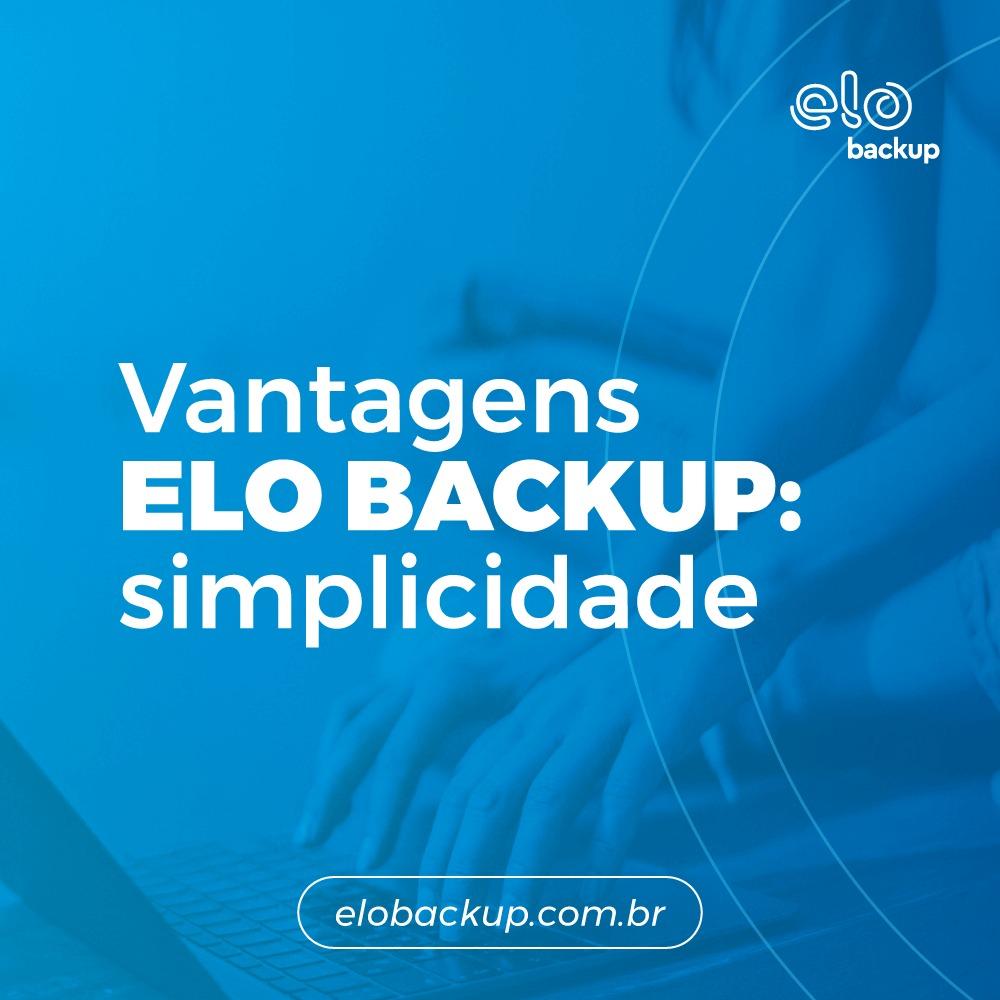 Vantagens Elo Backup : simplicidade
